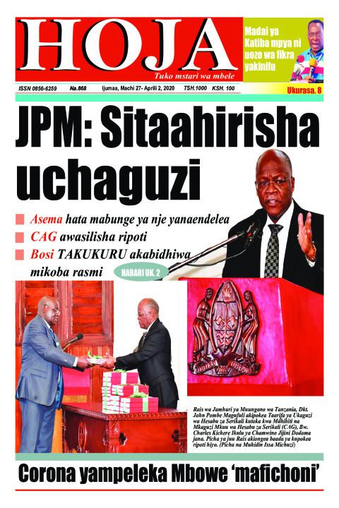 JPM: Sitaahirisha Uchaguzi | HOJA