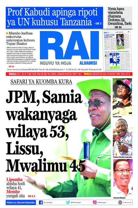 JPM, Samia wakanyaga wilaya 53, Lissu, Mwalimu 45 | Rai