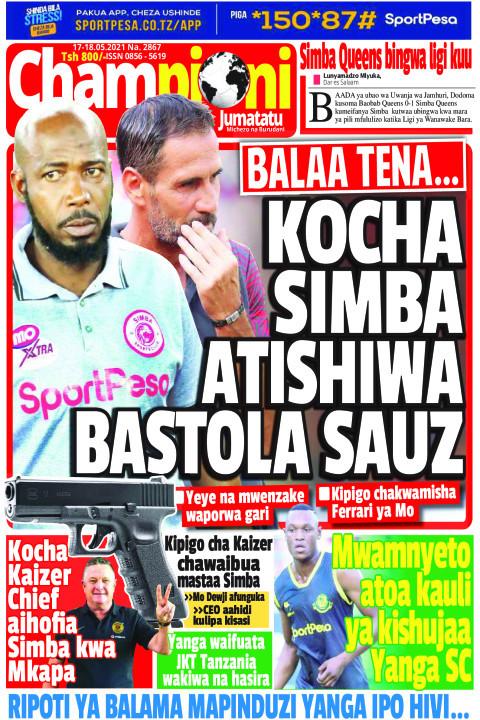 BALAA TENA.. KOCHA SIMBA ATISHIWA BASTOLA SAUZ | Champion Jumatatu