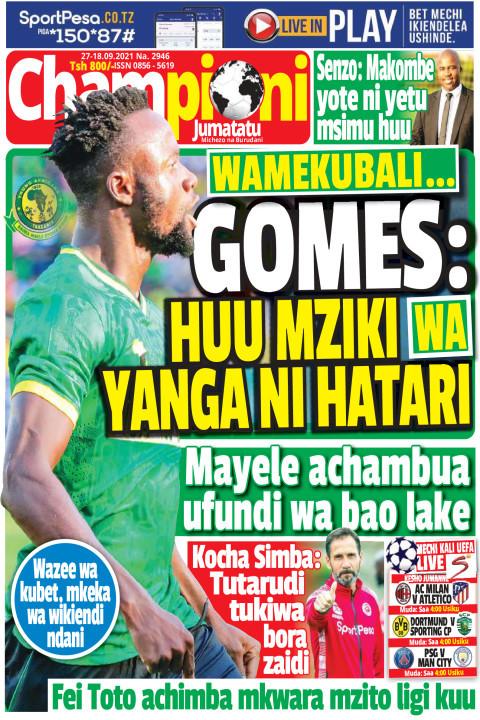 GOMES: HUU MZIKI WA YANGA NI HATARI | Champion Jumatatu